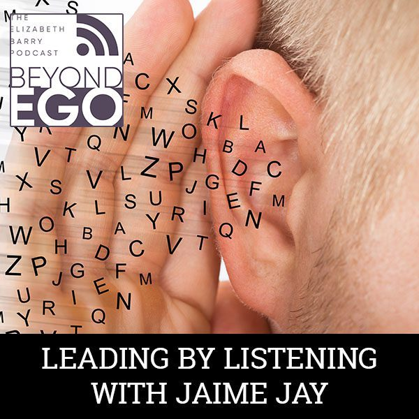 BE 07 | Leading By Listening