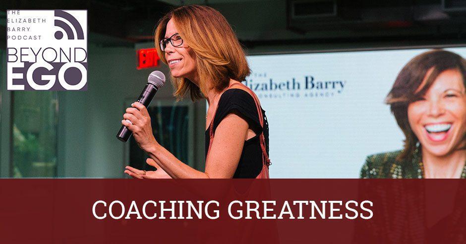 BE 27 | Coaching Greatness